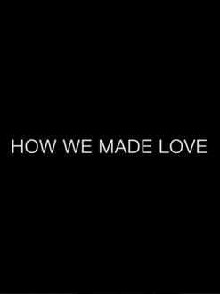How We Made Love (2013)